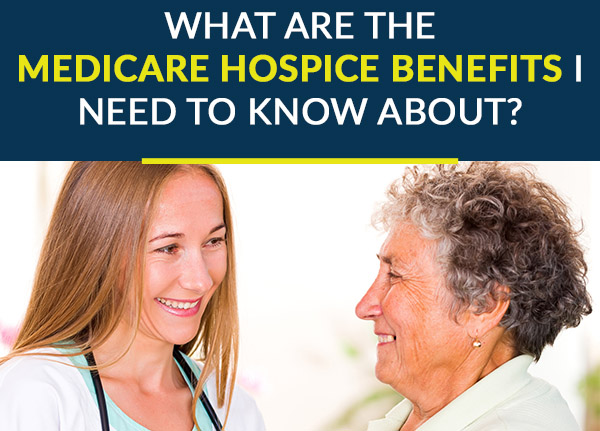 what are the medicare hospice benefits i need to know about?