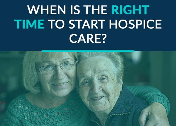 when is the right time to start hospice care?