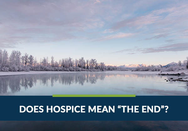 does hospice mean the end?