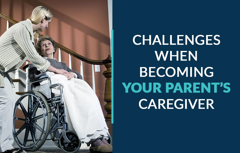 challenges when becoming your parent's caregiver