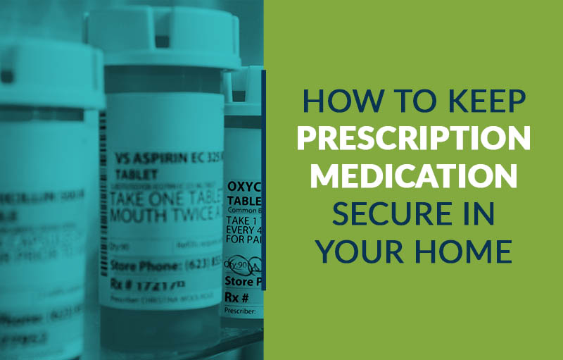 keeping prescription medication secure in your home