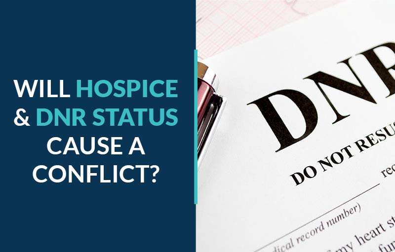 will hospice and dnr status cause a conflict?