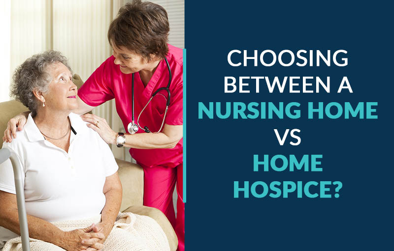 choosing between a nursing home vs home hospice