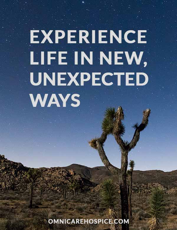experience life in new, unexpected ways