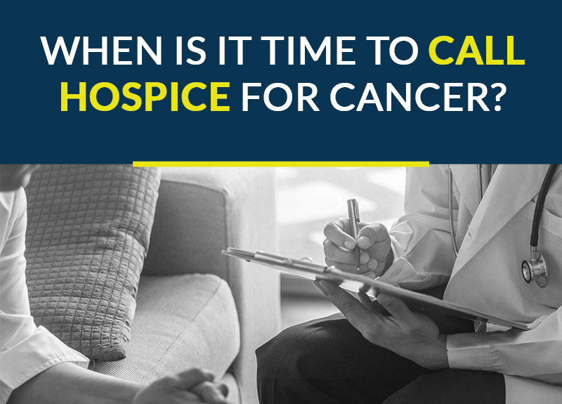 when is it time to call hospice for cancer?