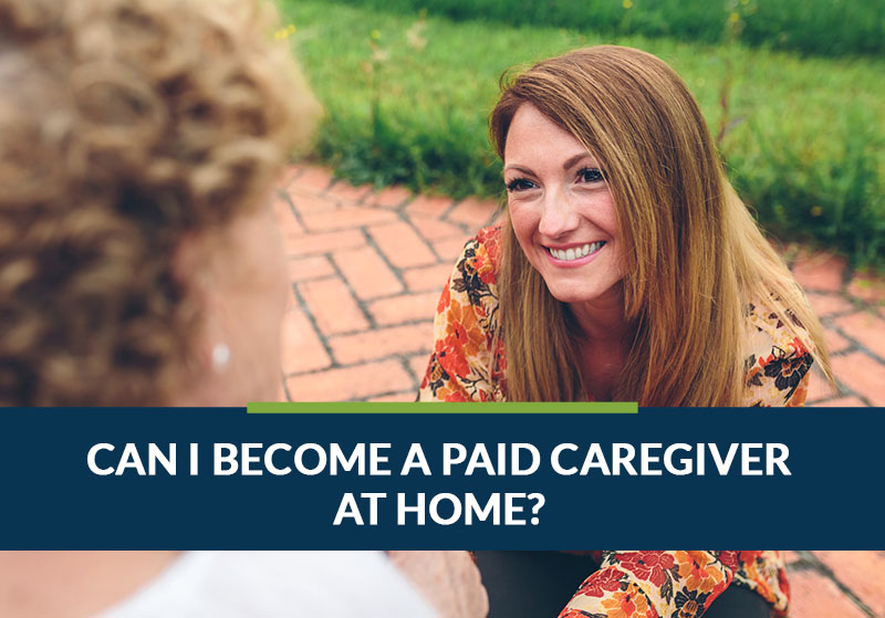 can I become a paid caregiver at home?
